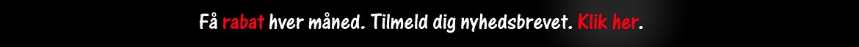 Nyhedsbrev. Få rabat hver måned, når du er tilmeldt nyhedsbrevet.